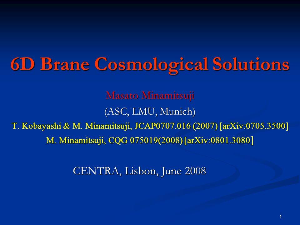 1 6D Brane Cosmological Solutions Masato Minamitsuji (ASC, LMU, Munich) T.