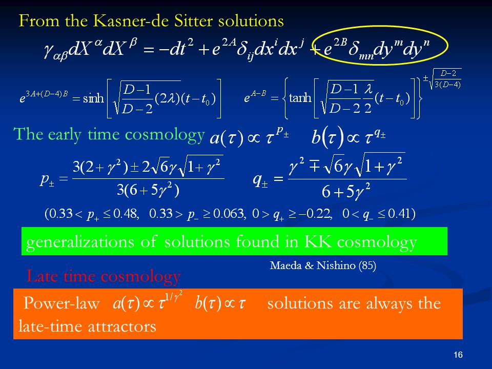 16 From the Kasner-de Sitter solutions Late time cosmology Power-law solutions are always the late-time attractors generalizations of solutions found