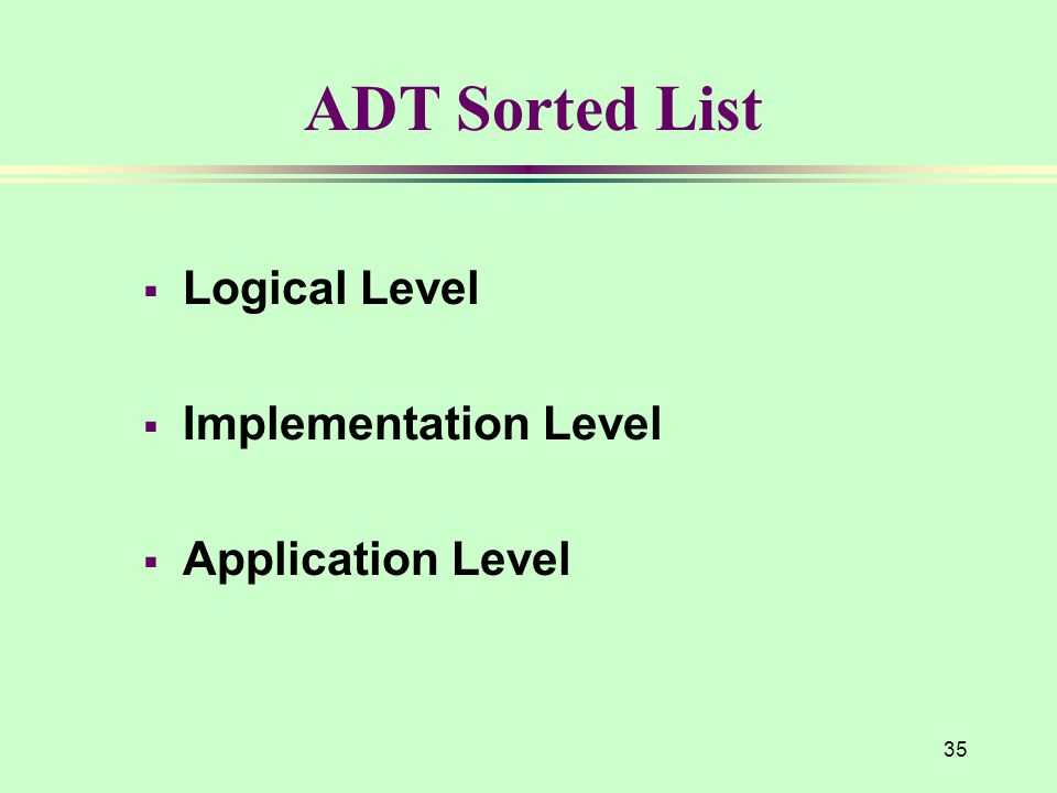 ADT Sorted List  Logical Level  Implementation Level  Application Level 35