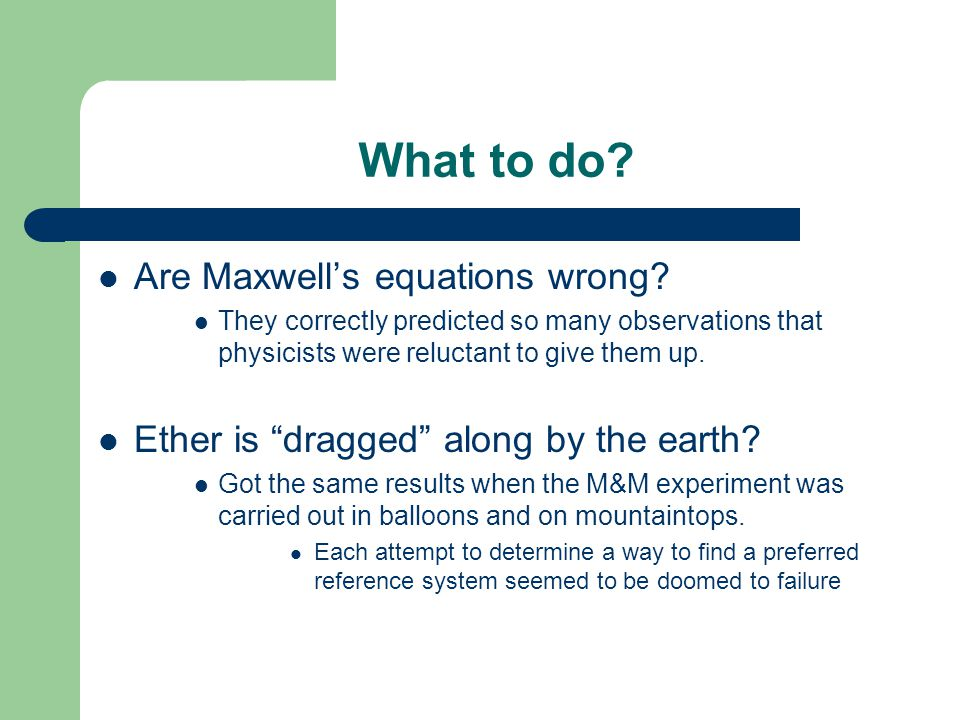 "What to do? Are Maxwell's equations wrong? They correctly predicted so many observations that physicists were reluctant to give them up. Ether is ""dra"