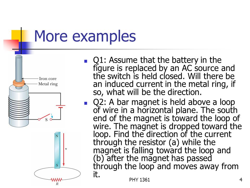 Dr. Jie ZouPHY 13614 More examples Q1: Assume that the battery in the figure is replaced by an AC source and the switch is held closed. Will there be