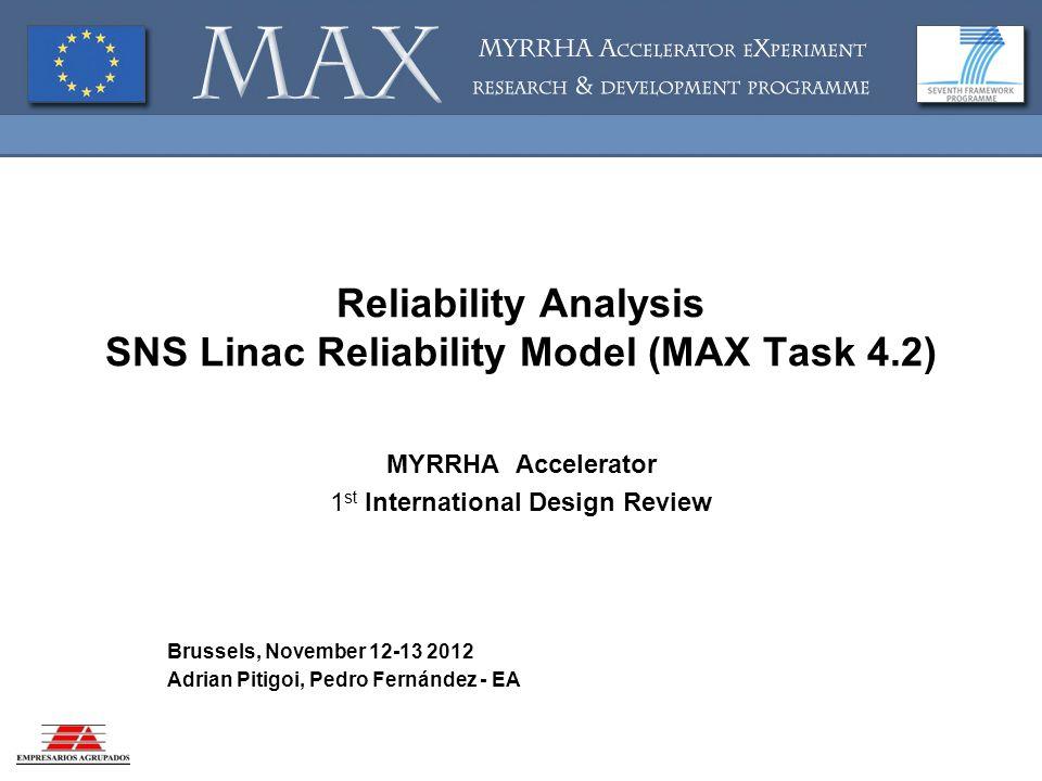 Reliability Analysis SNS Linac Reliability Model (MAX Task 4.2) MYRRHA Accelerator 1 st International Design Review Brussels, November 12-13 2012 Adrian Pitigoi, Pedro Fernández - EA