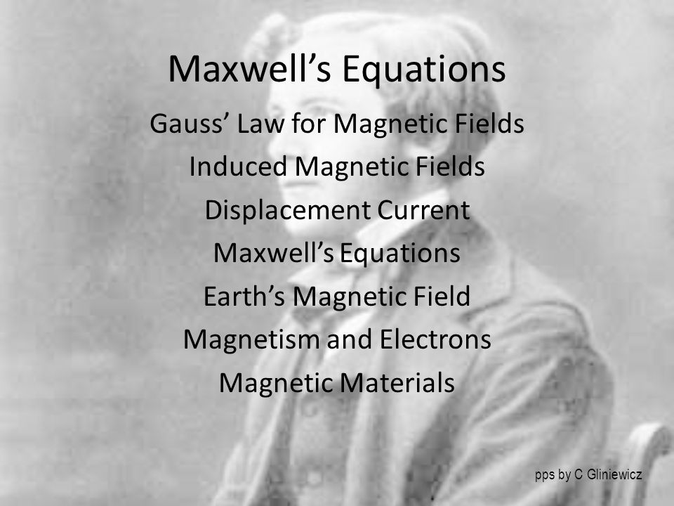 Maxwell's Equations Gauss' Law for Magnetic Fields Induced Magnetic Fields Displacement Current Maxwell's Equations Earth's Magnetic Field Magnetism a