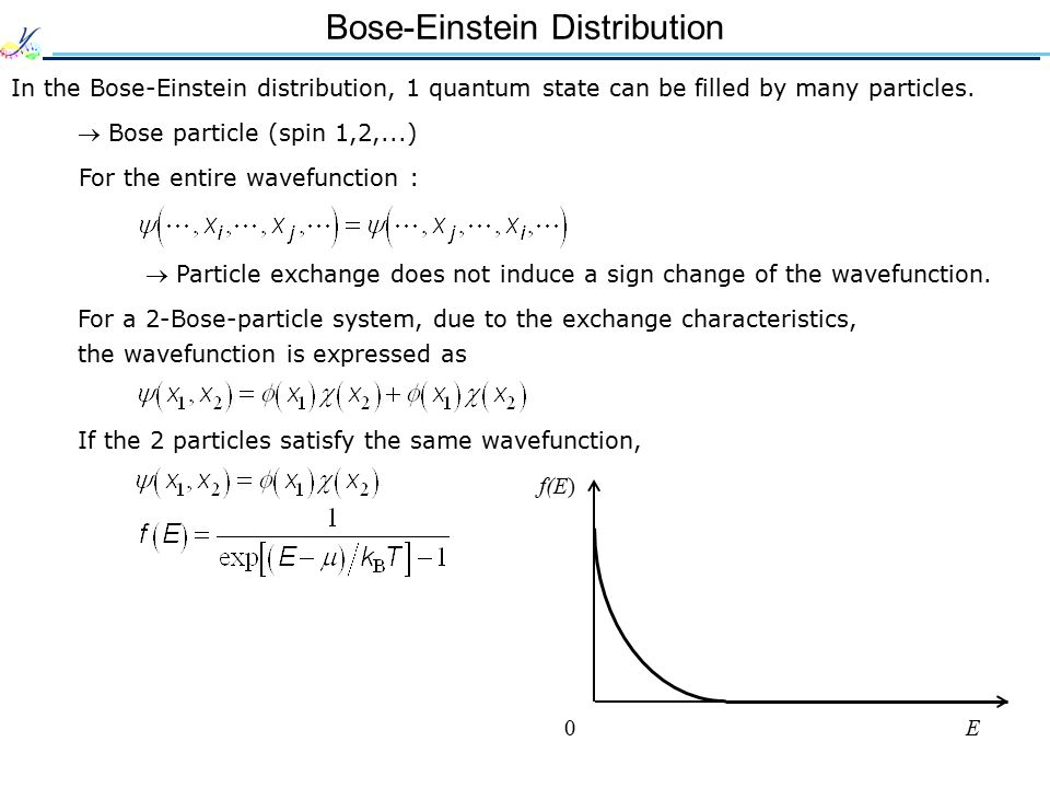 Bose-Einstein Distribution In the Bose-Einstein distribution, 1 quantum state can be filled by many particles.