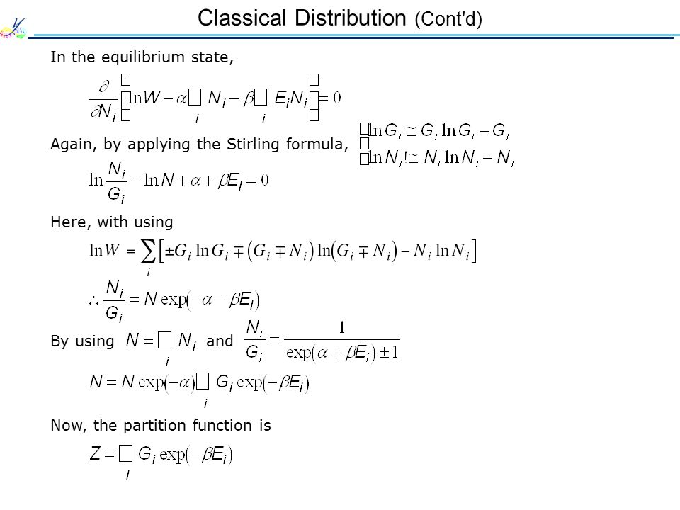 Classical Distribution (Cont d) Therefore, By substituting this relationship into Here,  = 1/k B T G i : degree of degeneracy of eigen enrgy E i * http://www.wikipedia.org/
