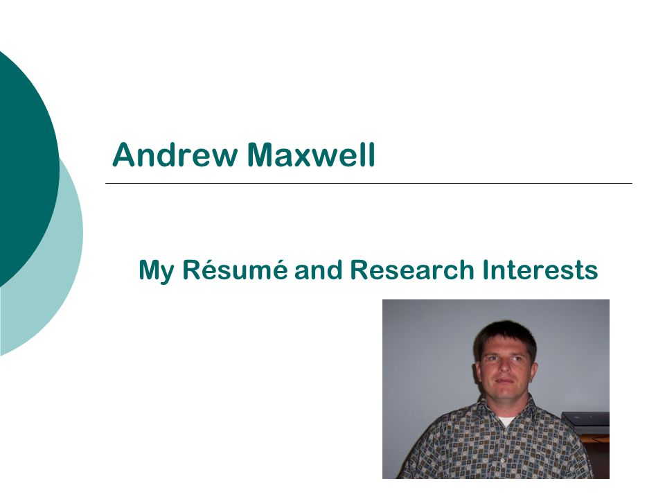 Andrew Maxwell My Résumé and Research Interests