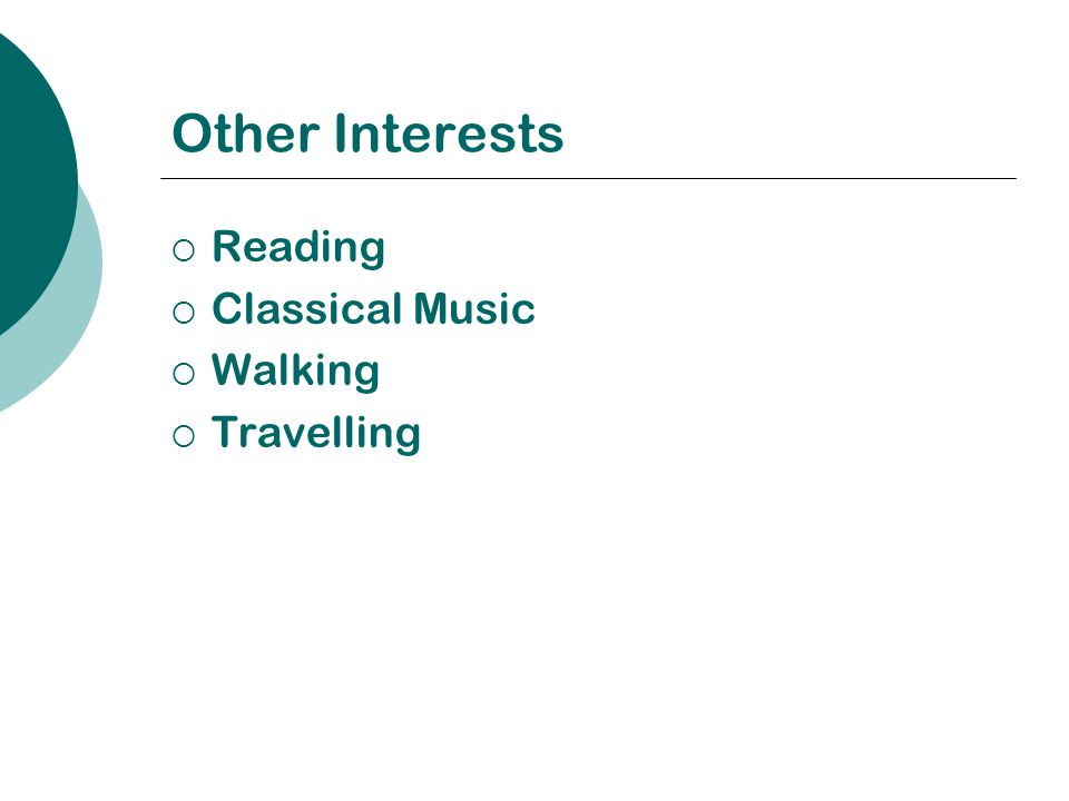Other Interests  Reading  Classical Music  Walking  Travelling