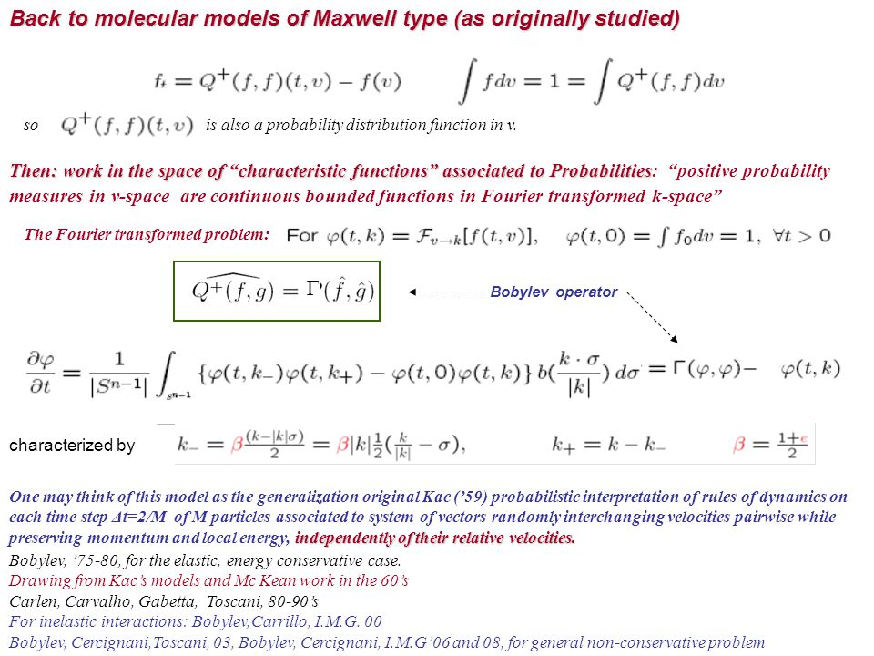 Back to molecular models of Maxwell type (as originally studied) Bobylev, '75-80, for the elastic, energy conservative case. Drawing from Kac's models