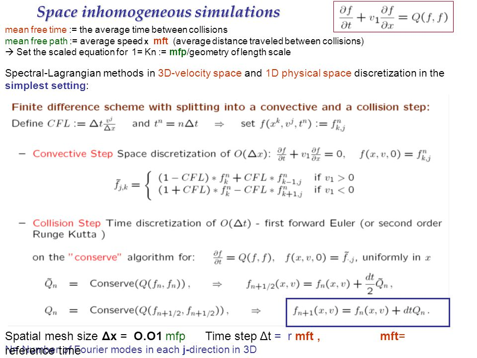 Space inhomogeneous simulations mean free time := the average time between collisions mean free path := average speed x mft (average distance traveled