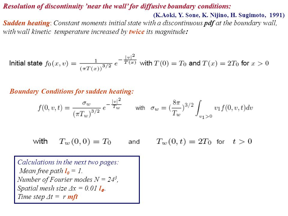 Resolution of discontinuity 'near the wall' for diffusive boundary conditions: (K.Aoki, Y. Sone, K. Nijino, H. Sugimoto, 1991) Sudden heating: Sudden