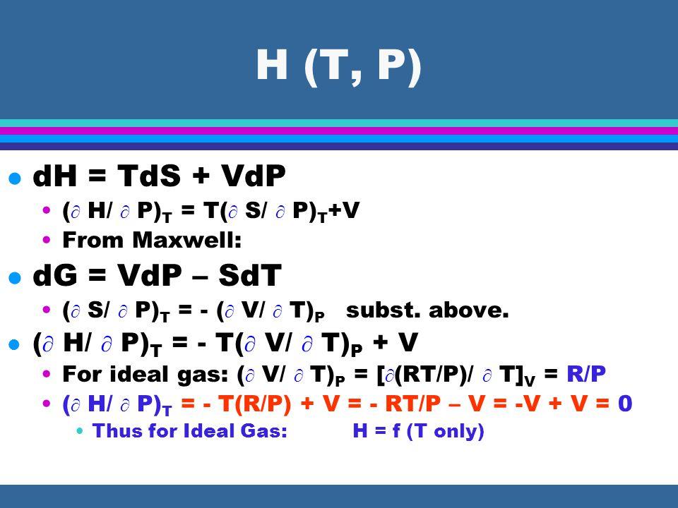 U (T, V) l dU = TdS – PdV (  U/  V) T = T(  S/  V) T - P From Maxwell: l dA = - PdV – SdT (  S/  V) T = (  P/  T) V subst.