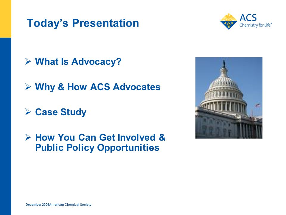 December 2006American Chemical Society Today's Presentation  What Is Advocacy.