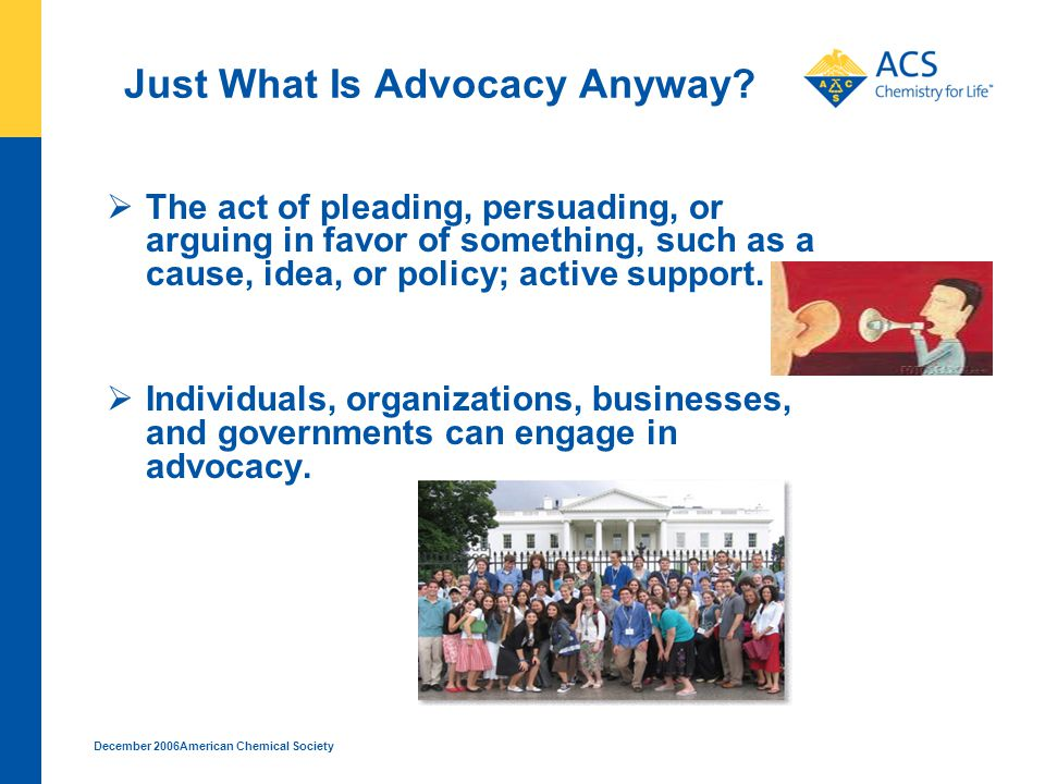 December 2006American Chemical Society Advocacy In Washington, DC  Thousands, upon thousands of advocacy contacts made daily – 24/7!.