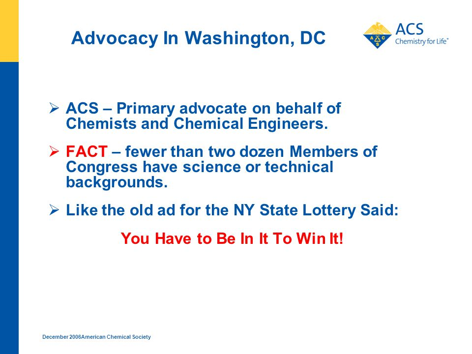 December 2006American Chemical Society Authorization Success America COMPETES Act Signing, 8/9/07 Authorizes $43.3 billion over 3 years for R&D and science education, Puts NSF, NIST, DOE Office of Science on doubling over 7 years