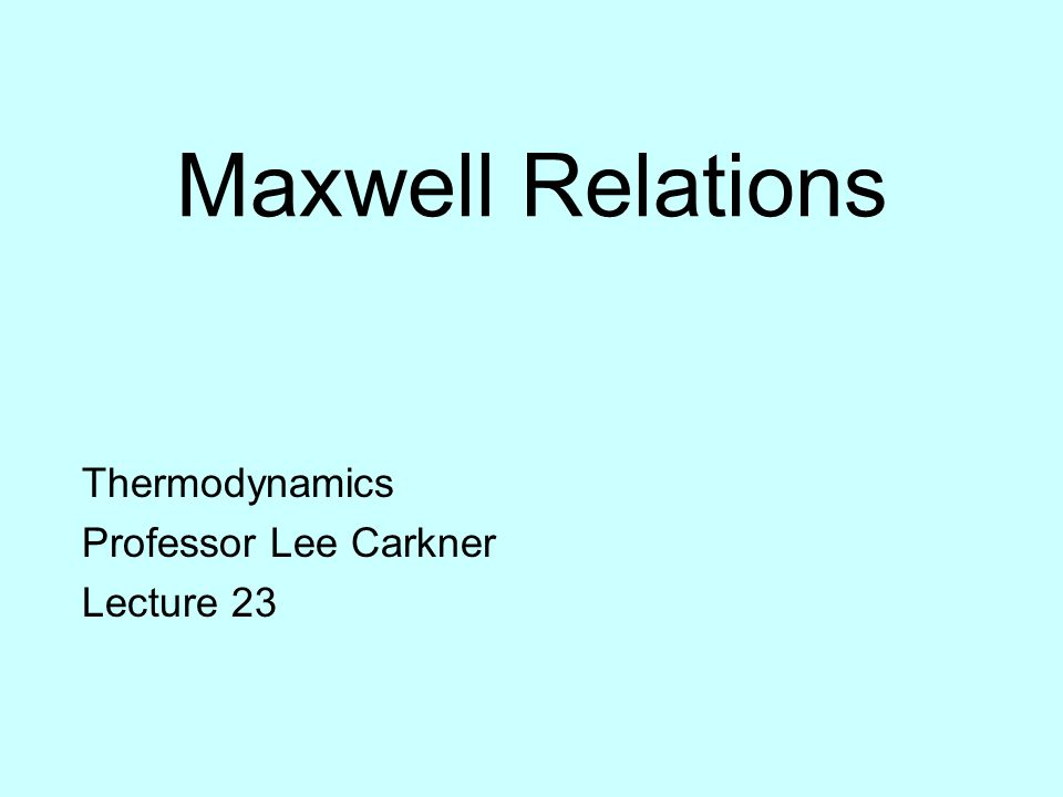 Maxwell Relations Thermodynamics Professor Lee Carkner Lecture 23