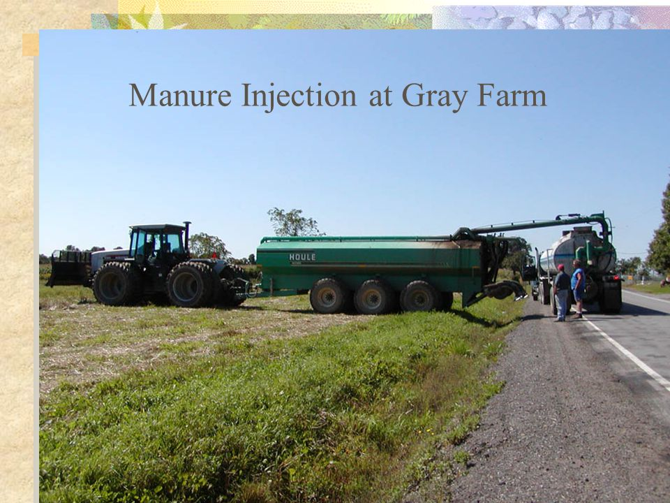 Jim Gray Farm Sold dairy cows – reduced manure volume no more milkhouse waste water Rotational grazing system installed Manure being injected by farm renters