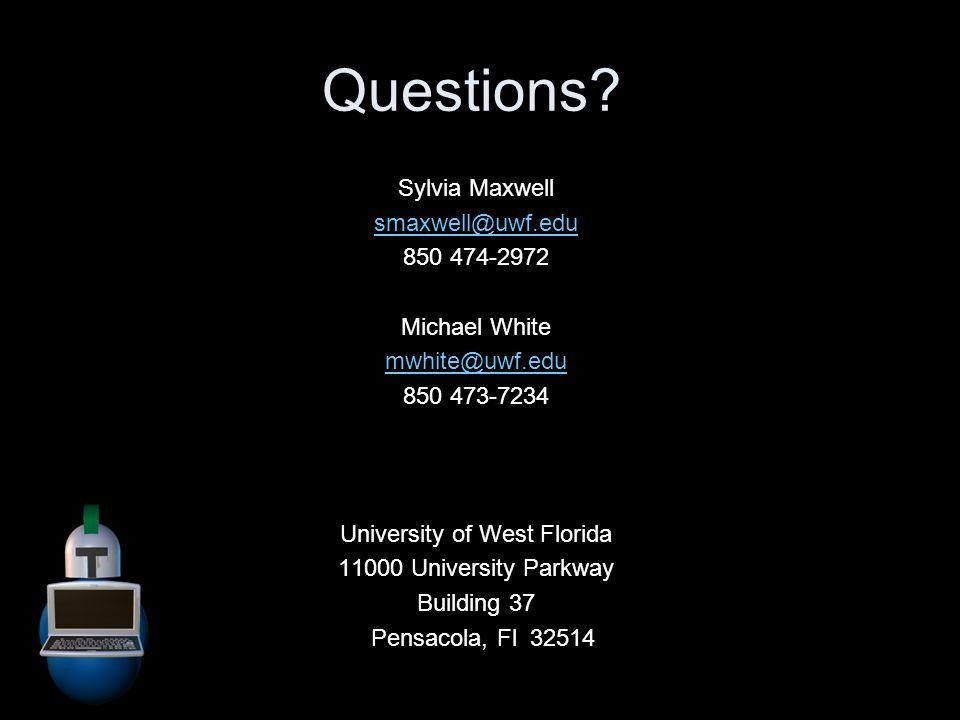 Questions? Sylvia Maxwell smaxwell@uwf.edu 850 474-2972 Michael White mwhite@uwf.edu 850 473-7234 University of West Florida 11000 University Parkway