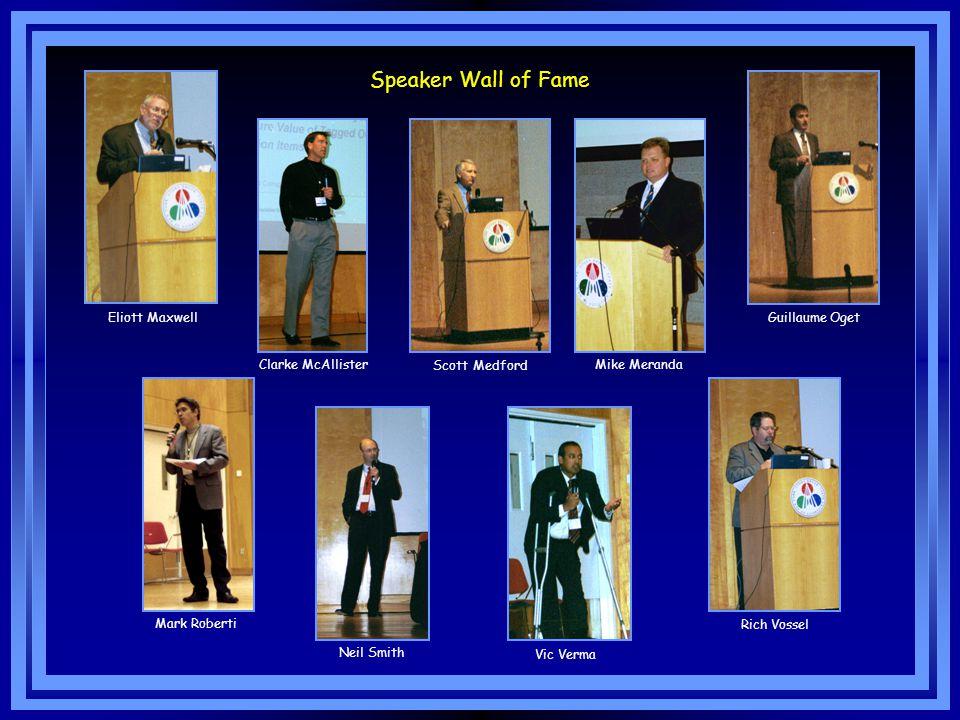 Speaker Wall of Fame Eliott Maxwell Mike Meranda Vic Verma Guillaume Oget Neil Smith Rich Vossel Clarke McAllister Scott Medford Mark Roberti