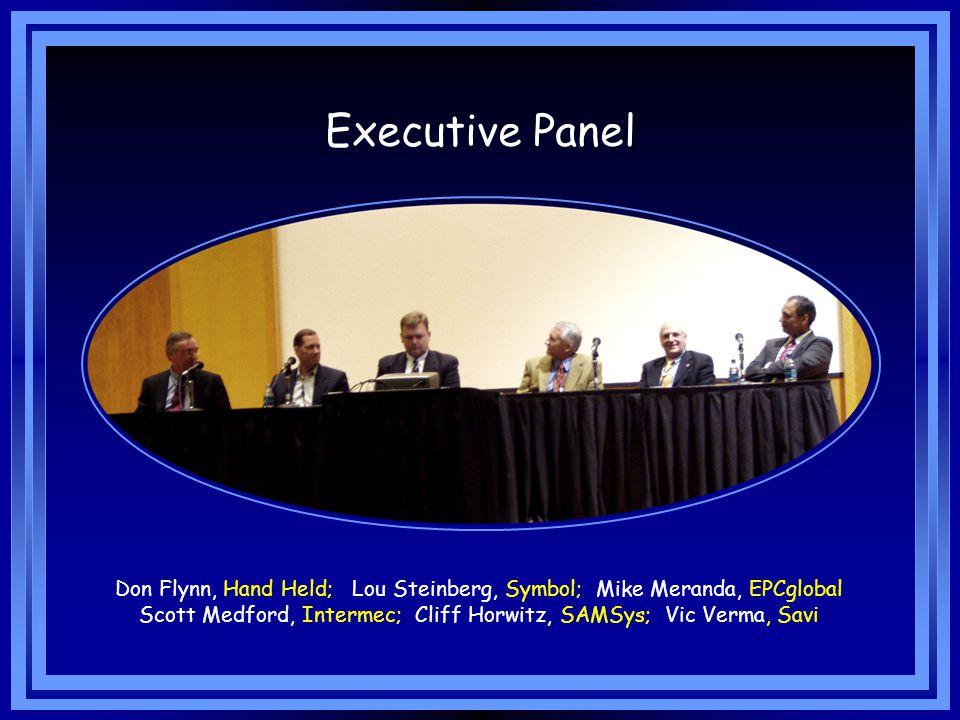 Executive Panel Don Flynn, Hand Held; Lou Steinberg, Symbol; Mike Meranda, EPCglobal Scott Medford, Intermec; Cliff Horwitz, SAMSys; Vic Verma, Savi