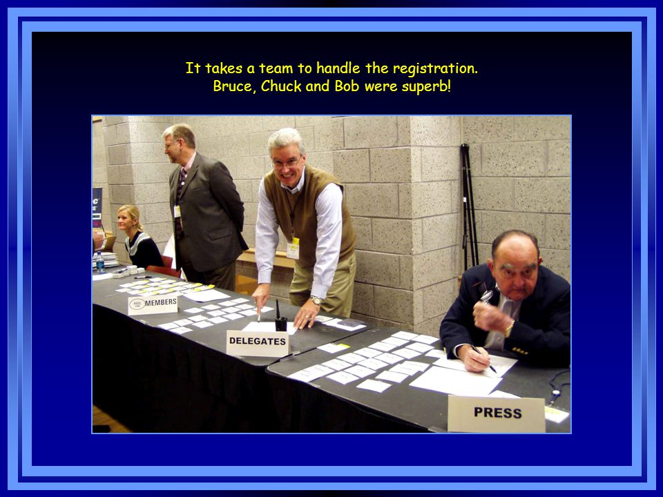 It takes a team to handle the registration. Bruce, Chuck and Bob were superb!