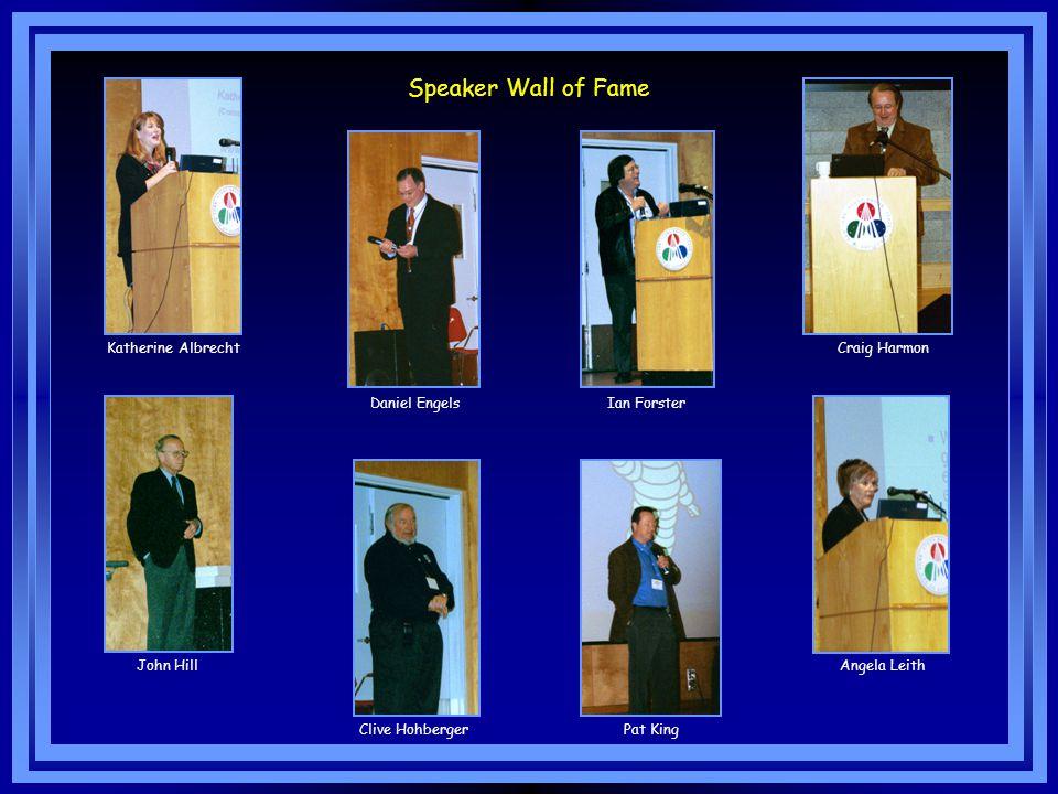 Speaker Wall of Fame Katherine Albrecht Daniel Engels Pat King Ian Forster Clive HohbergerJohn Hill Angela LeithCraig Harmon
