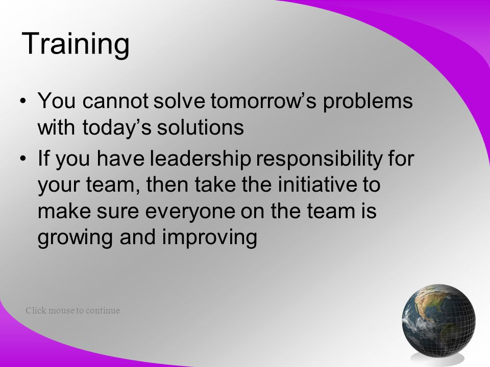 Training You cannot solve tomorrow's problems with today's solutions If you have leadership responsibility for your team, then take the initiative to