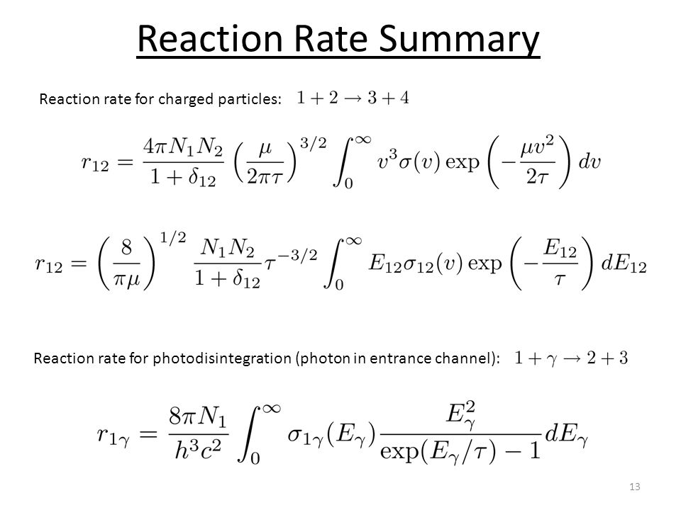 Reaction Rate Summary 13 Reaction rate for charged particles: Reaction rate for photodisintegration (photon in entrance channel):