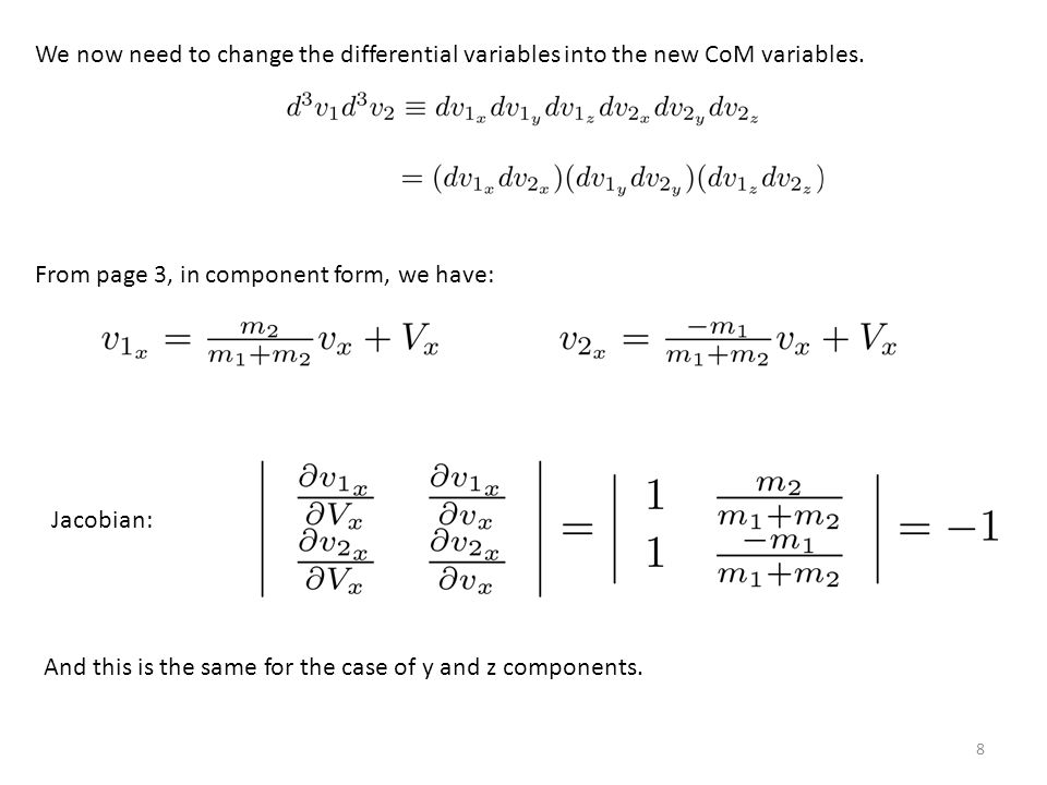 8 We now need to change the differential variables into the new CoM variables.