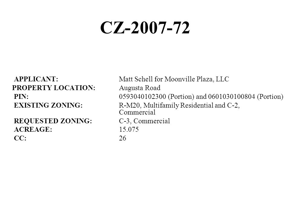 CZ-2007-72 APPLICANT:Matt Schell for Moonville Plaza, LLC PROPERTY LOCATION:Augusta Road PIN:0593040102300 (Portion) and 0601030100804 (Portion) EXIST