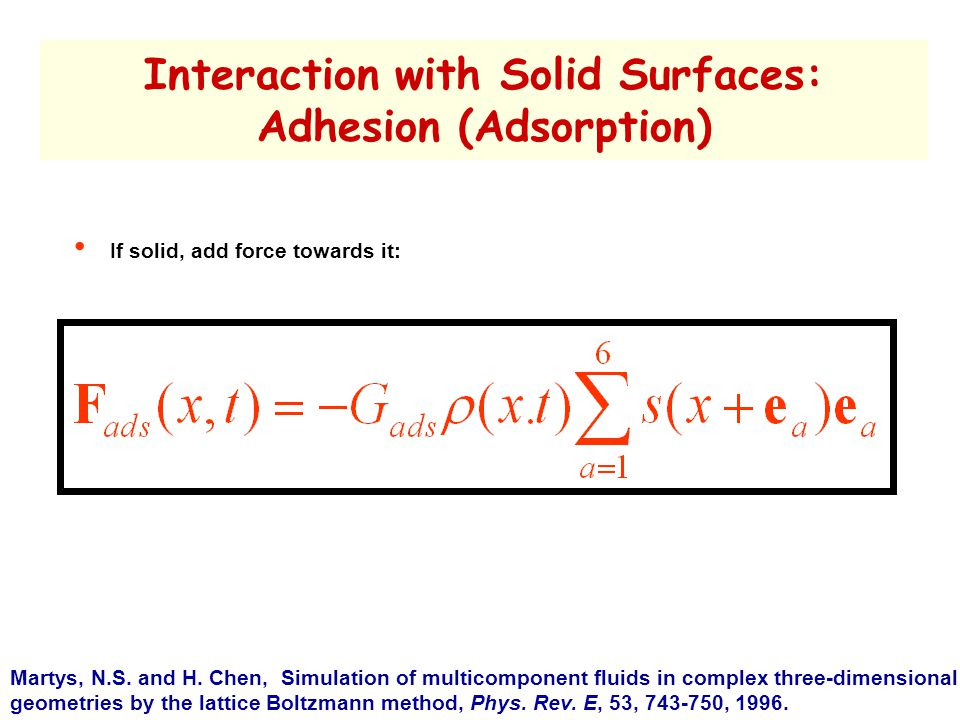Interaction with Solid Surfaces: Adhesion (Adsorption) If solid, add force towards it: Martys, N.S.