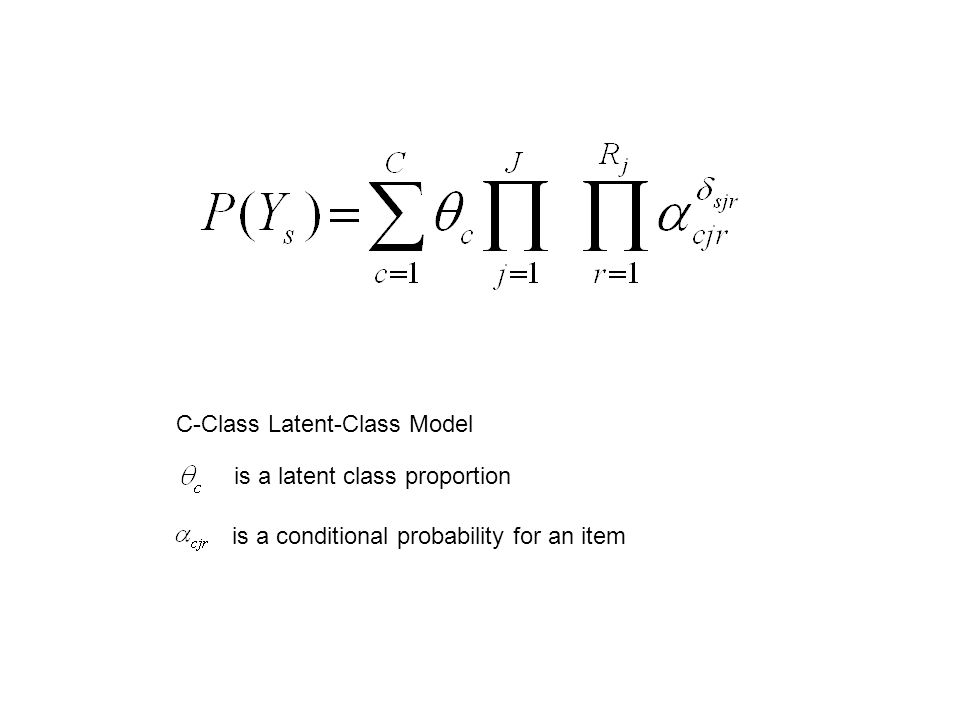 C-Class Latent-Class Model is a latent class proportion is a conditional probability for an item
