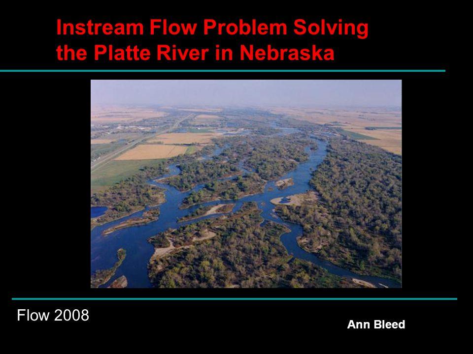 Instream Flow Problem Solving the Platte River in Nebraska Ann Bleed Flow 2008