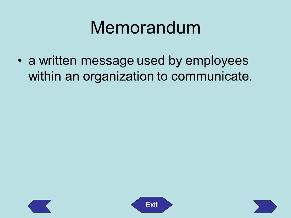 Memorandum a written message used by employees within an organization to communicate. Exit