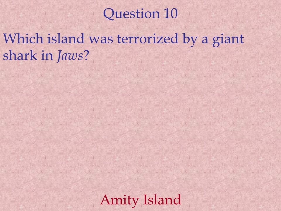 Question 10 Which island was terrorized by a giant shark in Jaws Amity Island