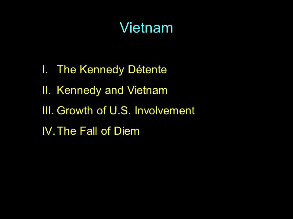 Vietnam I.The Kennedy Détente II.Kennedy and Vietnam III.Growth of U.S.