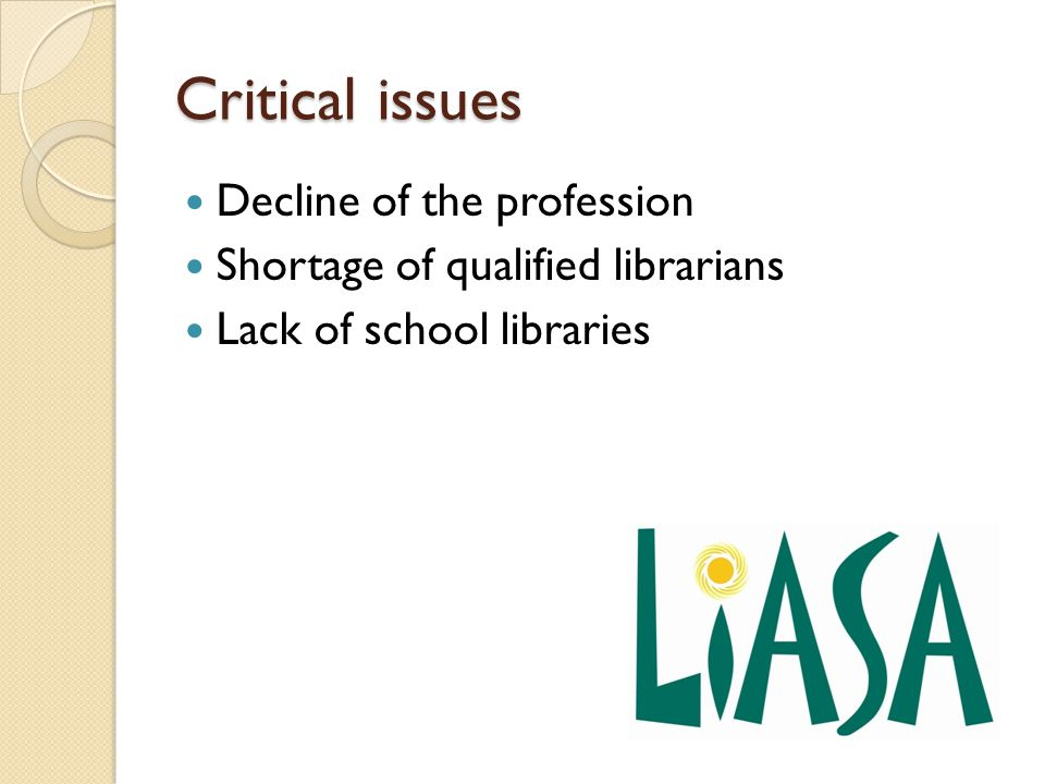 Critical issues Decline of the profession Shortage of qualified librarians Lack of school libraries