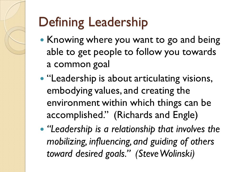 "Defining Leadership Knowing where you want to go and being able to get people to follow you towards a common goal ""Leadership is about articulating vi"