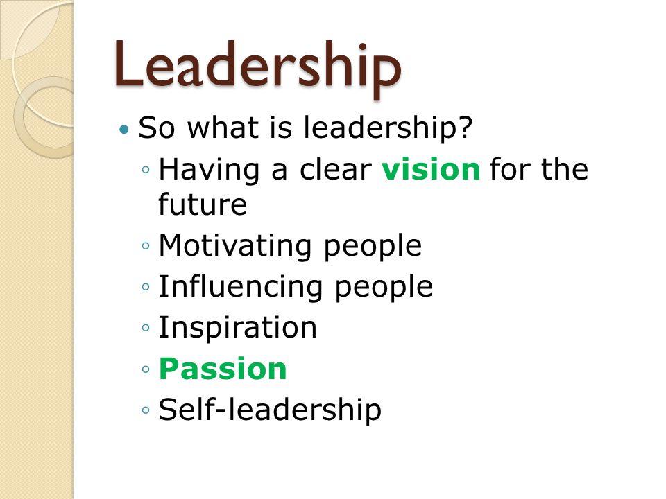 Leadership So what is leadership.