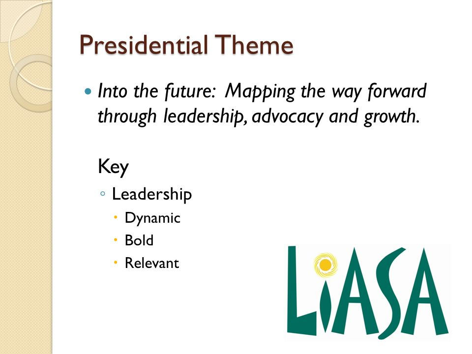 Presidential Theme Into the future: Mapping the way forward through leadership, advocacy and growth.