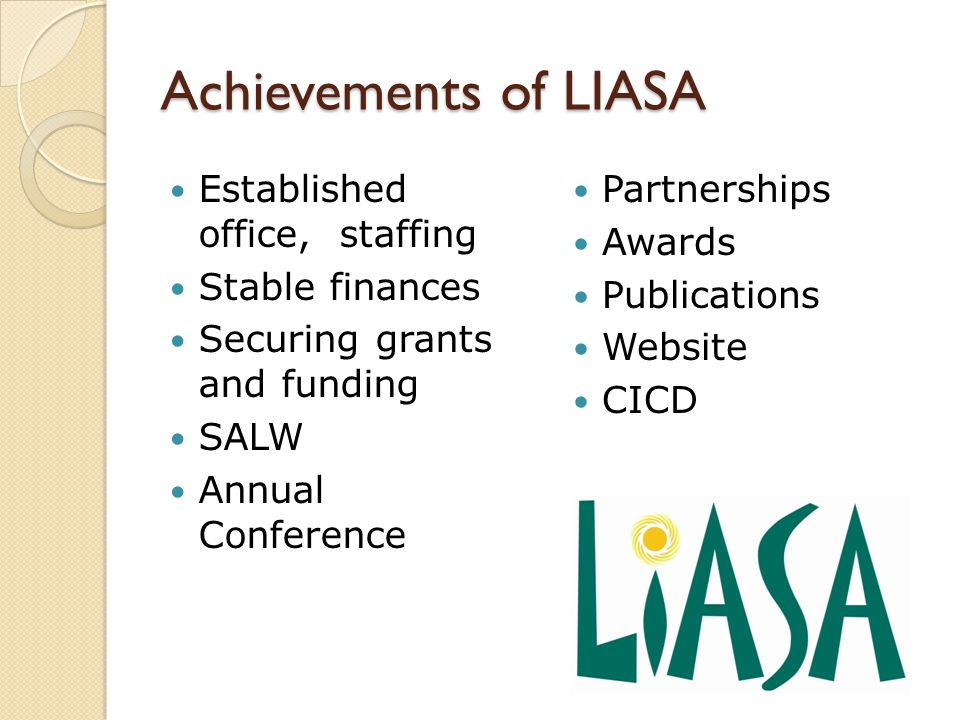 Achievements of LIASA Established office, staffing Stable finances Securing grants and funding SALW Annual Conference Partnerships Awards Publications