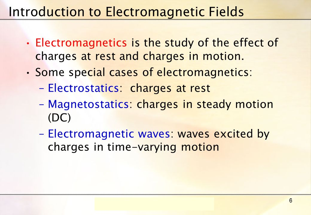 Dr.-Ing. René Marklein - EFT I - SS 06 - Lecture 1 / Vorlesung 1 6 Introduction to Electromagnetic Fields Electromagnetics is the study of the effect