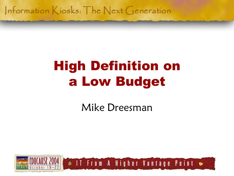 High Definition on a Low Budget Mike Dreesman