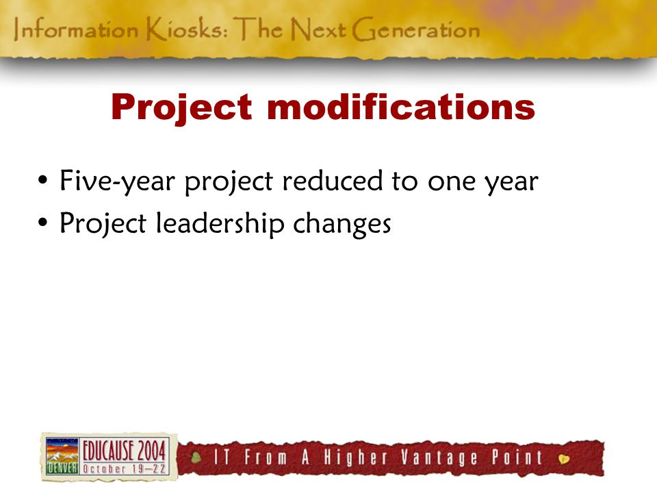 Project modifications Five-year project reduced to one year Project leadership changes