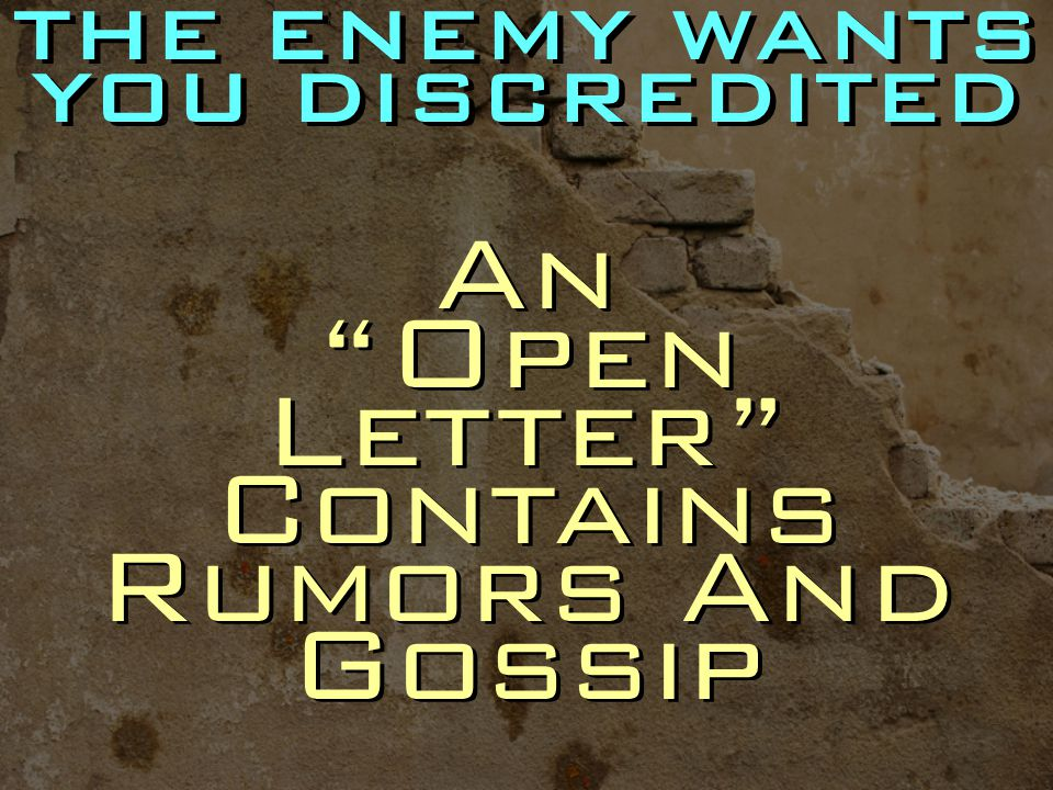 THE ENEMY WANTS YOU DISCREDITED An Open Letter Contains Rumors And Gossip