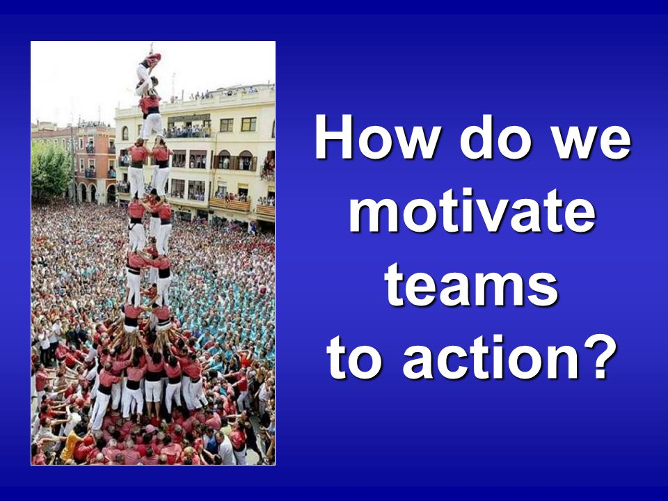 How do we motivate teams to action