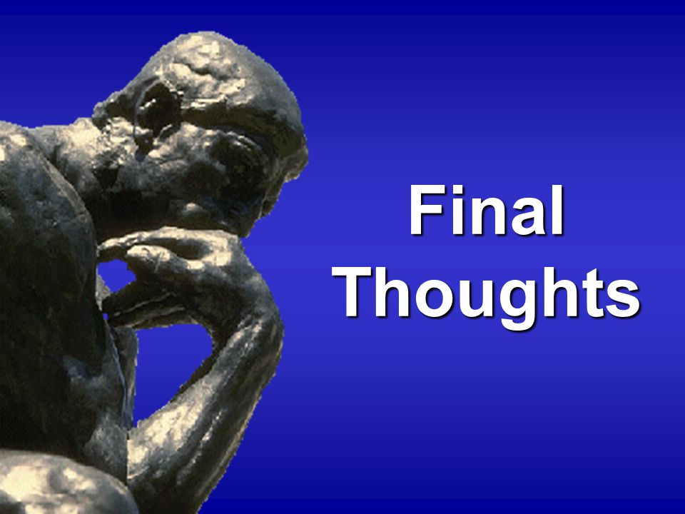Final Thoughts Final Thoughts
