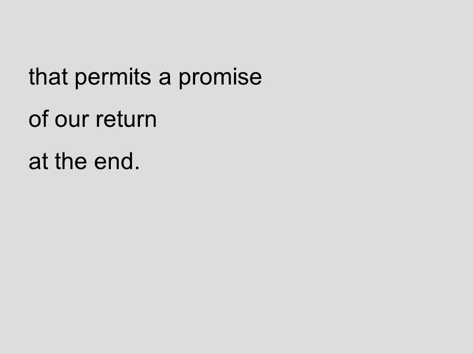 that permits a promise of our return at the end.
