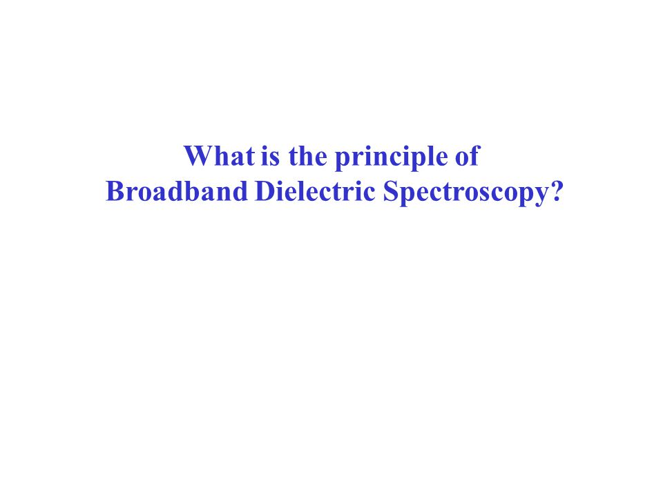 What is the principle of Broadband Dielectric Spectroscopy
