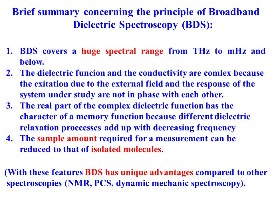 Brief summary concerning the principle of Broadband Dielectric Spectroscopy (BDS): 1.BDS covers a huge spectral range from THz to mHz and below.