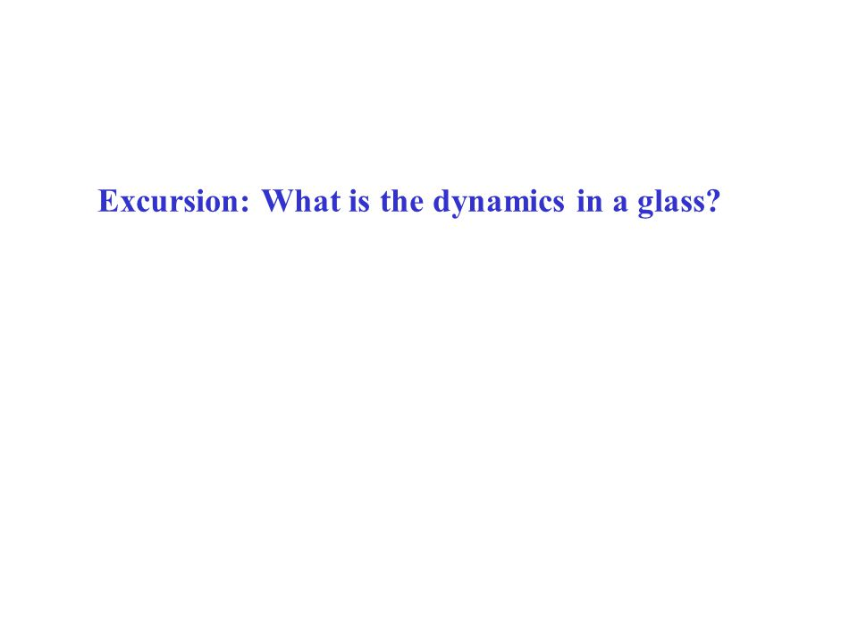 Excursion: What is the dynamics in a glass